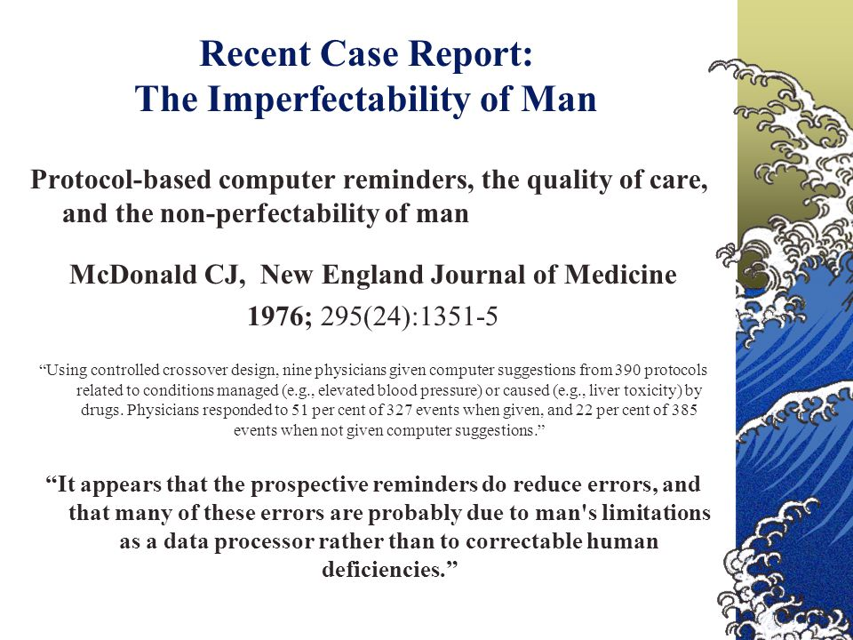 Recent Case Report: The Imperfectability of Man Protocol-based computer reminders, the quality of care, and the non-perfectability of man McDonald CJ,