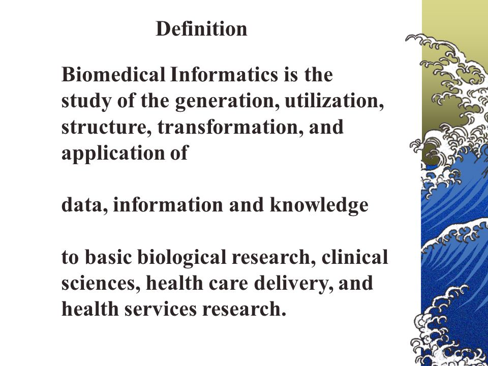 Biomedical Informatics is the study of the generation, utilization, structure, transformation, and application of data, information and knowledge to basic biological research, clinical sciences, health care delivery, and health services research.