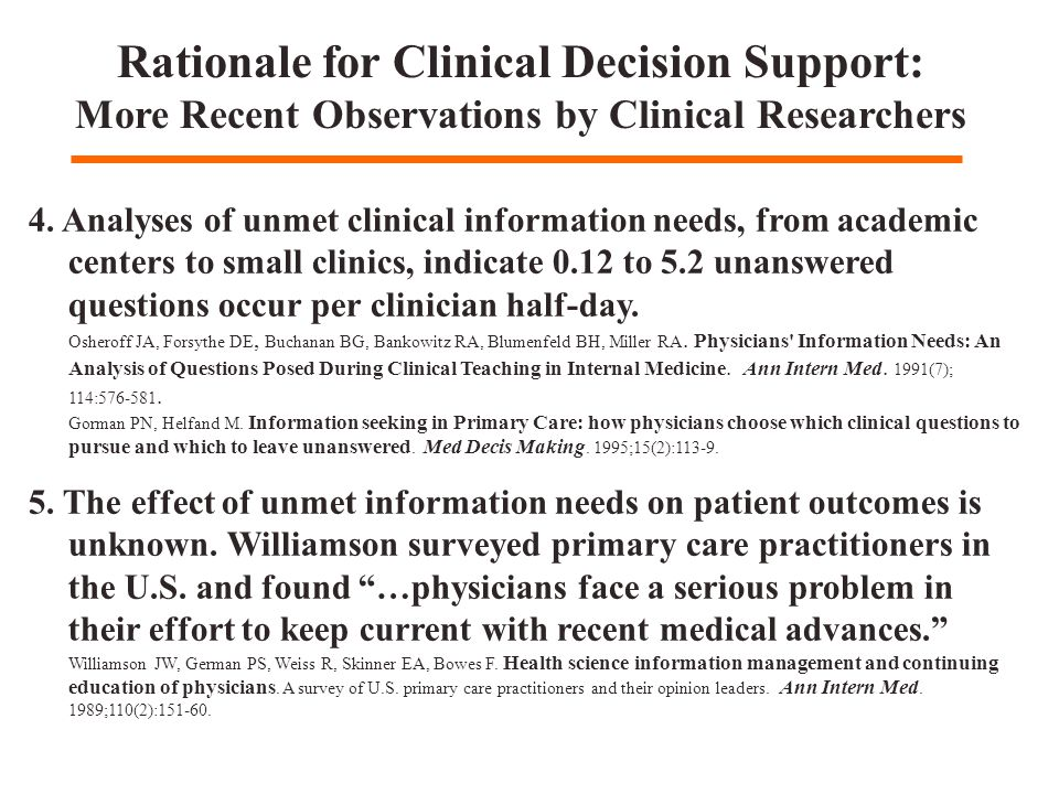 Rationale for Clinical Decision Support: More Recent Observations by Clinical Researchers 4. Analyses of unmet clinical information needs, from academ