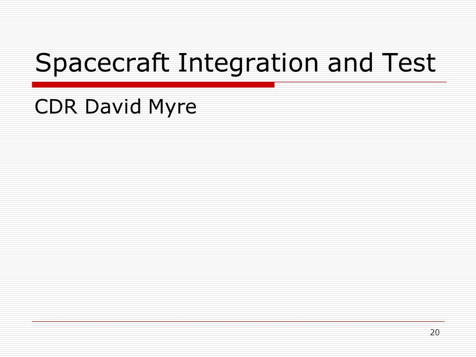 20 Spacecraft Integration and Test CDR David Myre