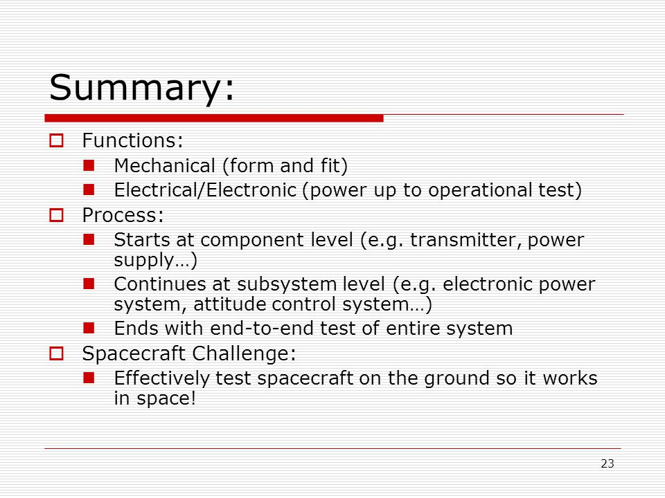 23 Summary:  Functions: Mechanical (form and fit) Electrical/Electronic (power up to operational test)  Process: Starts at component level (e.g.