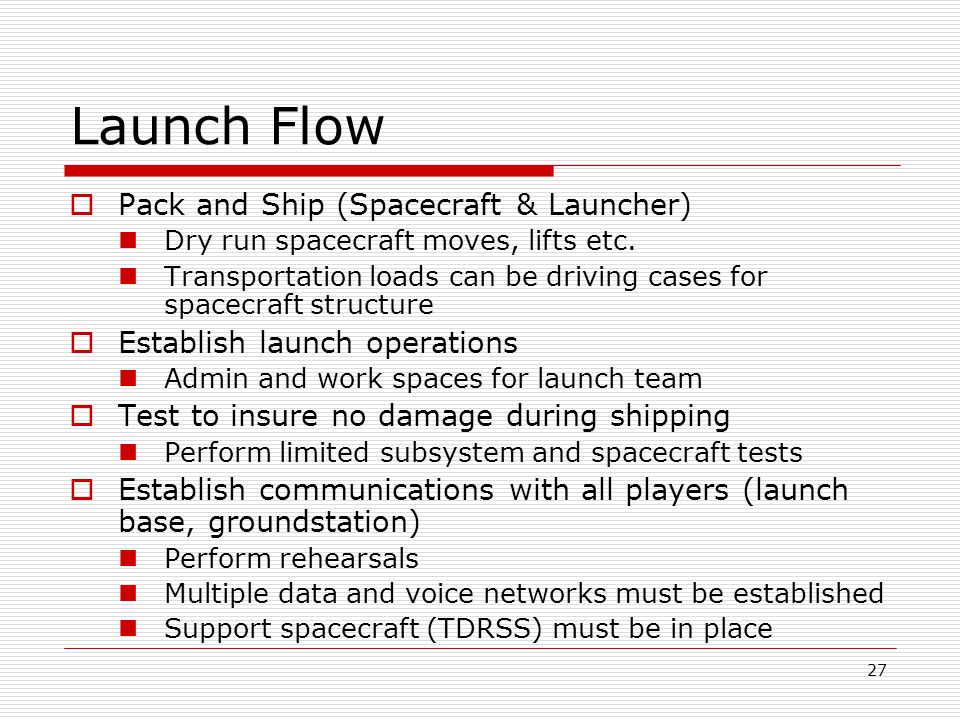 27 Launch Flow  Pack and Ship (Spacecraft & Launcher) Dry run spacecraft moves, lifts etc.