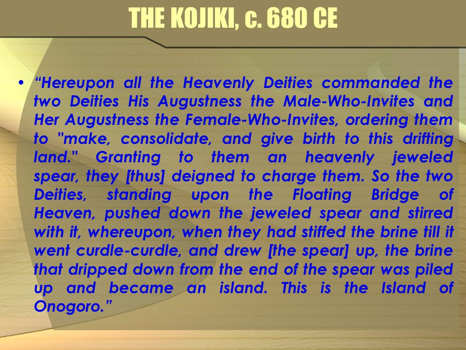 "THE KOJIKI, c. 680 CE ""Hereupon all the Heavenly Deities commanded the two Deities His Augustness the Male-Who-Invites and Her Augustness the Female-W"