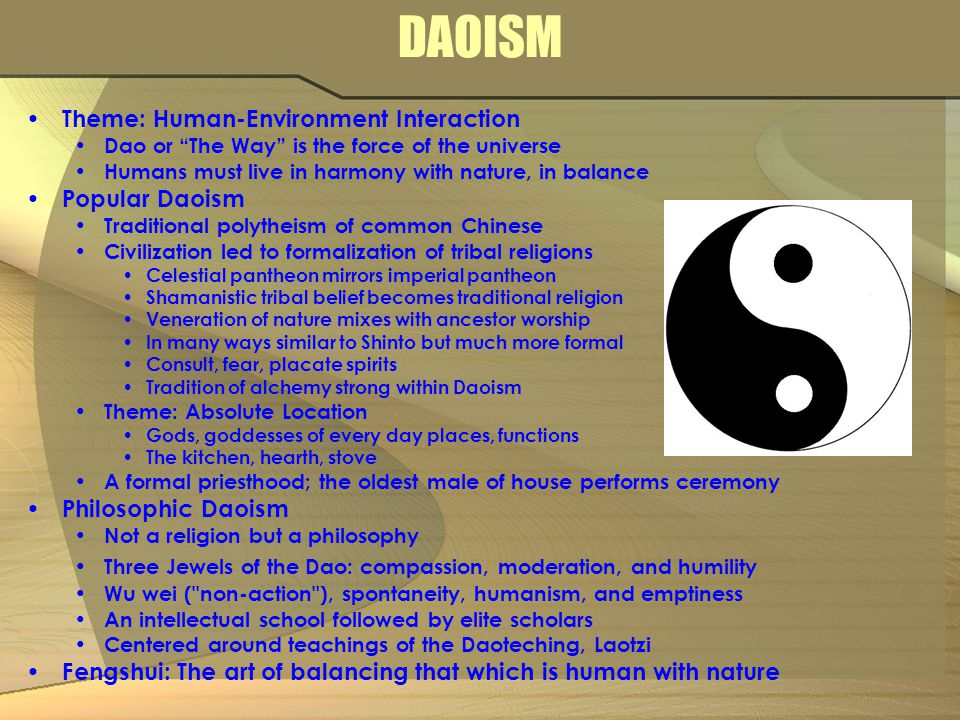 "DAOISM Theme: Human-Environment Interaction Dao or ""The Way"" is the force of the universe Humans must live in harmony with nature, in balance Popular"