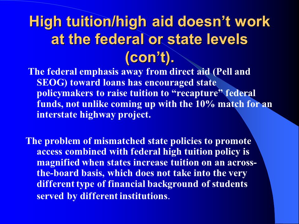 High tuition/high aid doesn't work at the federal or state levels (con't).