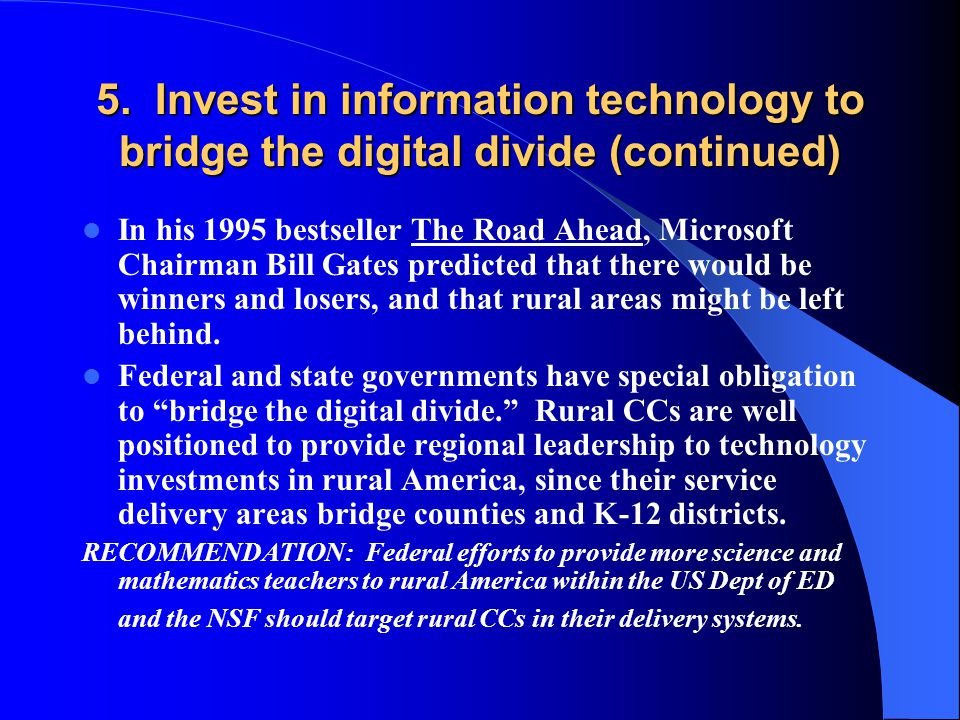 5. Invest in information technology to bridge the digital divide (continued) In his 1995 bestseller The Road Ahead, Microsoft Chairman Bill Gates pred