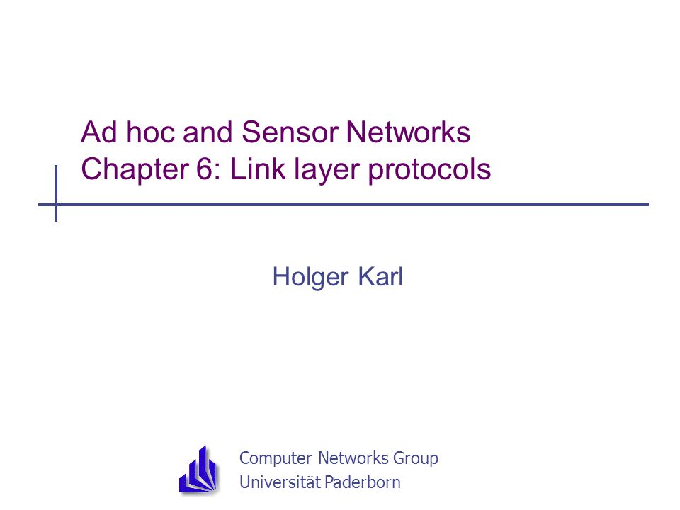 Computer Networks Group Universität Paderborn Ad hoc and Sensor Networks Chapter 6: Link layer protocols Holger Karl