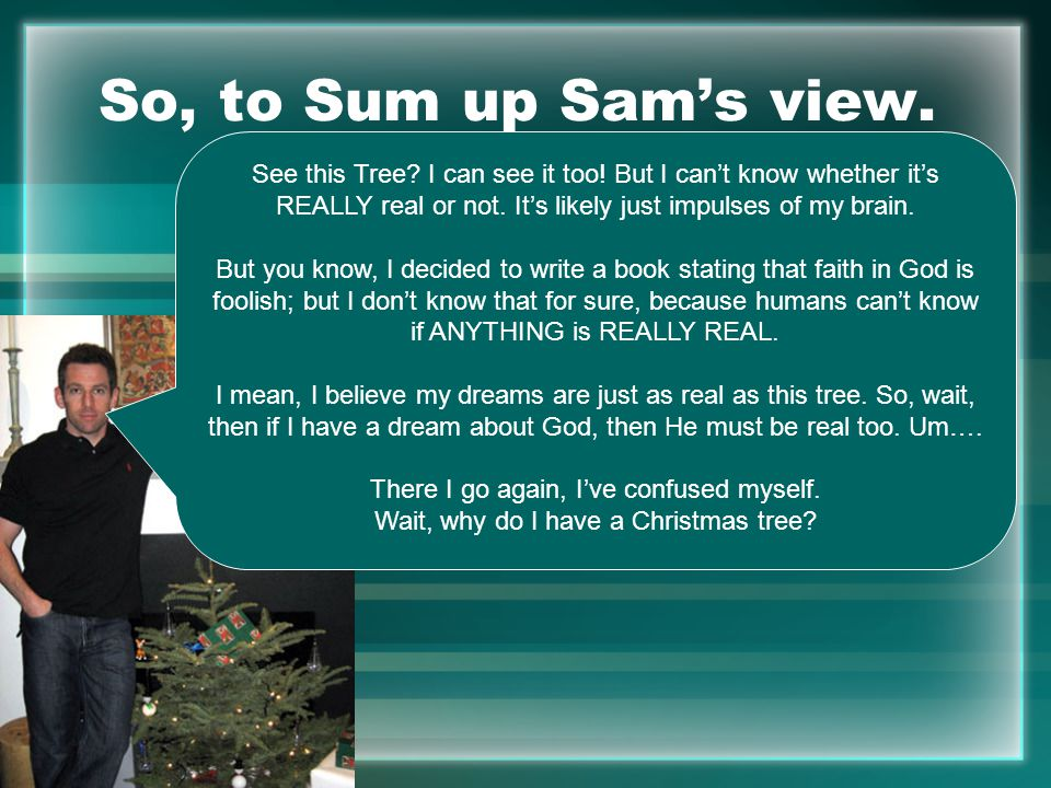So, to Sum up Sam's view. See this Tree. I can see it too.