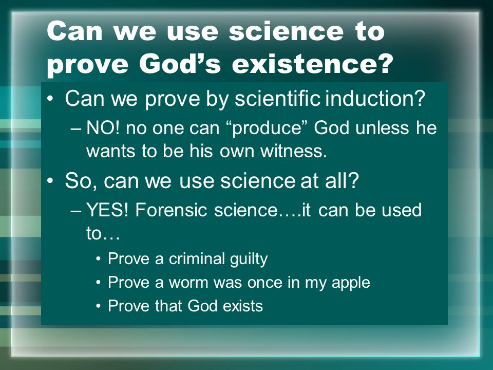 Can we use science to prove God's existence. Can we prove by scientific induction.