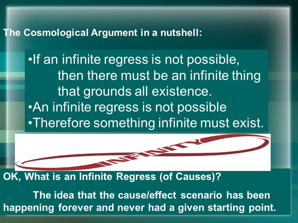 If an infinite regress is not possible, then there must be an infinite thing that grounds all existence.