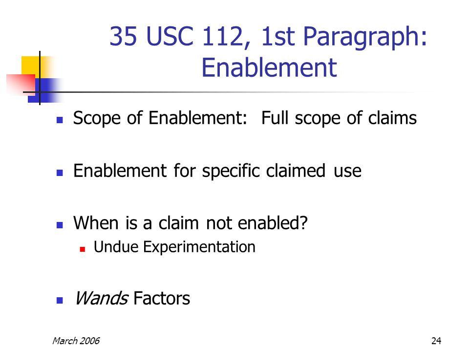 March 200624 35 USC 112, 1st Paragraph: Enablement Scope of Enablement: Full scope of claims Enablement for specific claimed use When is a claim not enabled.