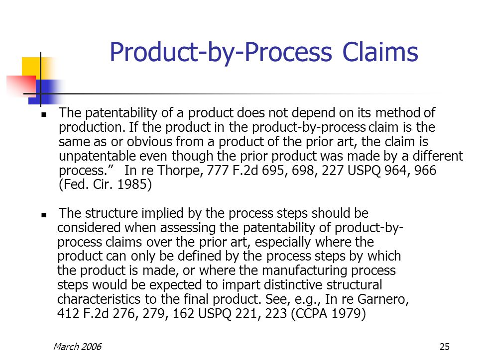 March 200625 Product-by-Process Claims The patentability of a product does not depend on its method of production.