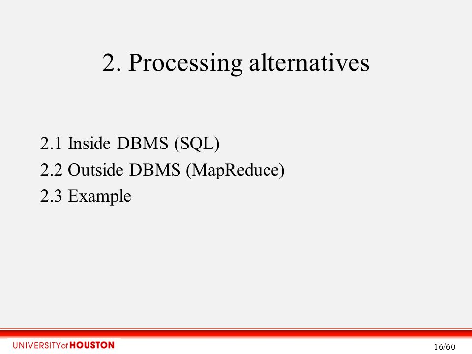 2. Processing alternatives 2.1 Inside DBMS (SQL) 2.2 Outside DBMS (MapReduce) 2.3 Example 16/60