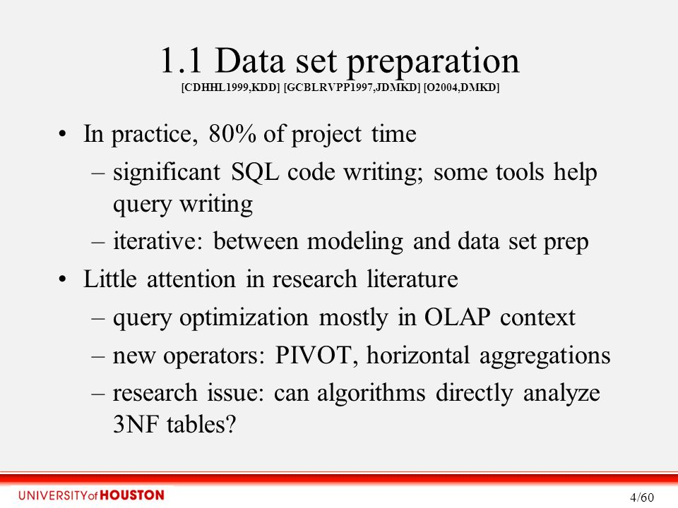 Data Mining Algorithms [ZRL1996,SIGMOD] Behavior with respect to data set X: –one pass, few passes –multiple passes, convergence, bigger issue (most algorithms) Time complexity: Research issues: –preserve time complexity in SQL/MapReduce –incremental learning 15/60