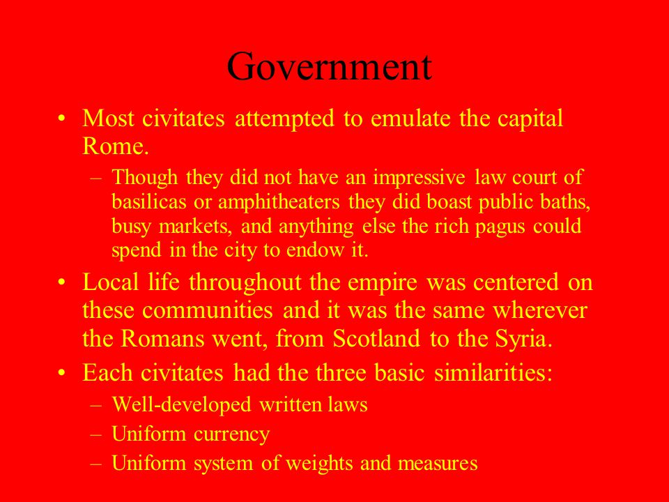 Government Most civitates attempted to emulate the capital Rome.