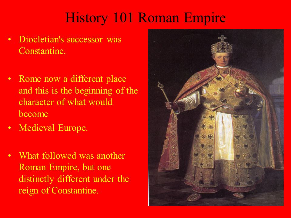 History 101 Roman Empire Diocletian s successor was Constantine.