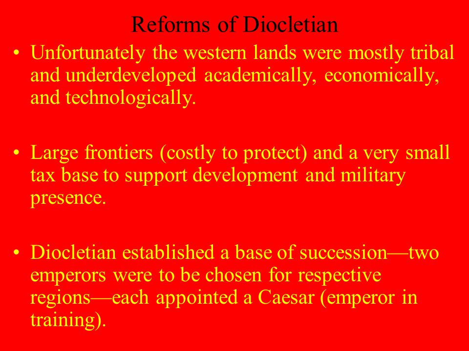 Reforms of Diocletian Unfortunately the western lands were mostly tribal and underdeveloped academically, economically, and technologically.