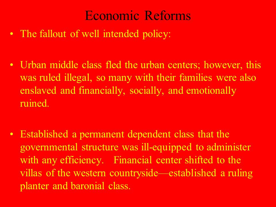 Economic Reforms The fallout of well intended policy: Urban middle class fled the urban centers; however, this was ruled illegal, so many with their families were also enslaved and financially, socially, and emotionally ruined.