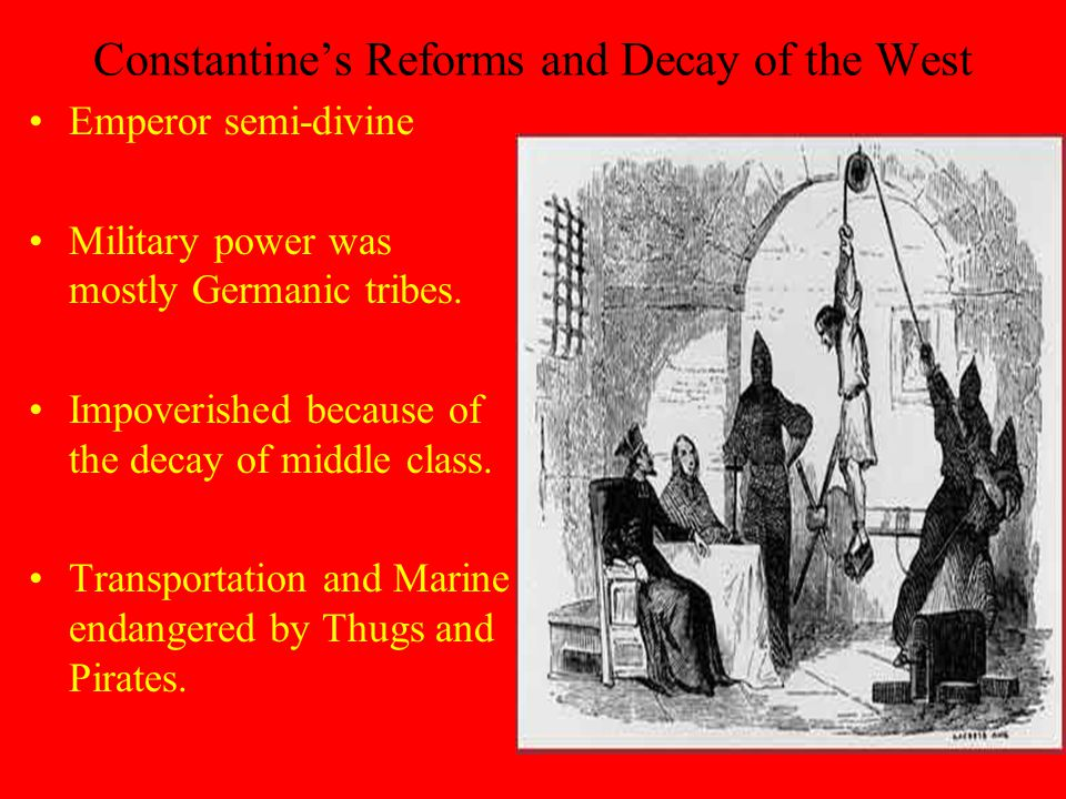 Constantine's Reforms and Decay of the West Emperor semi-divine Military power was mostly Germanic tribes.