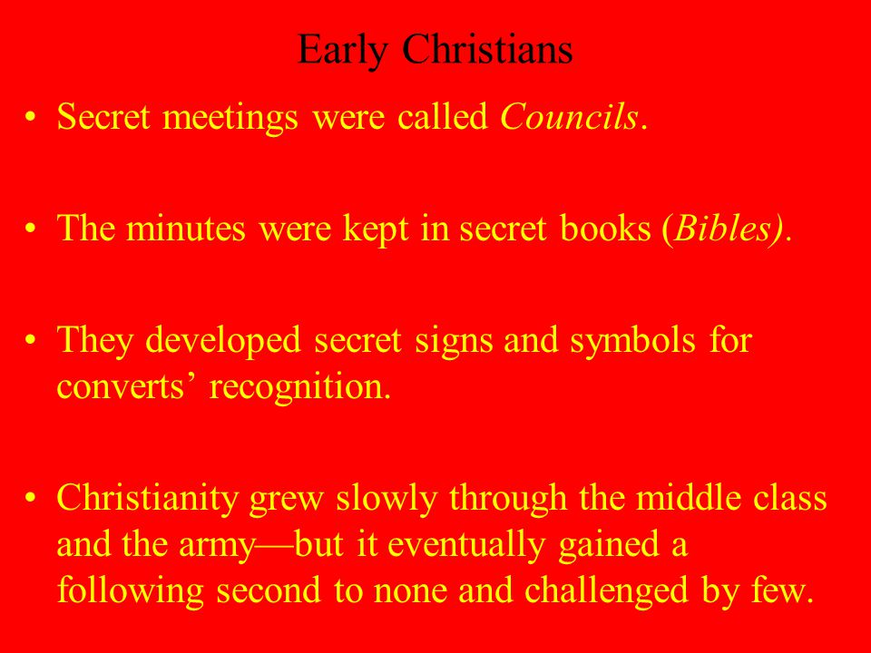 Early Christians Secret meetings were called Councils.