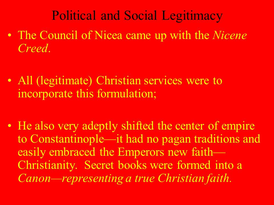 Political and Social Legitimacy The Council of Nicea came up with the Nicene Creed.