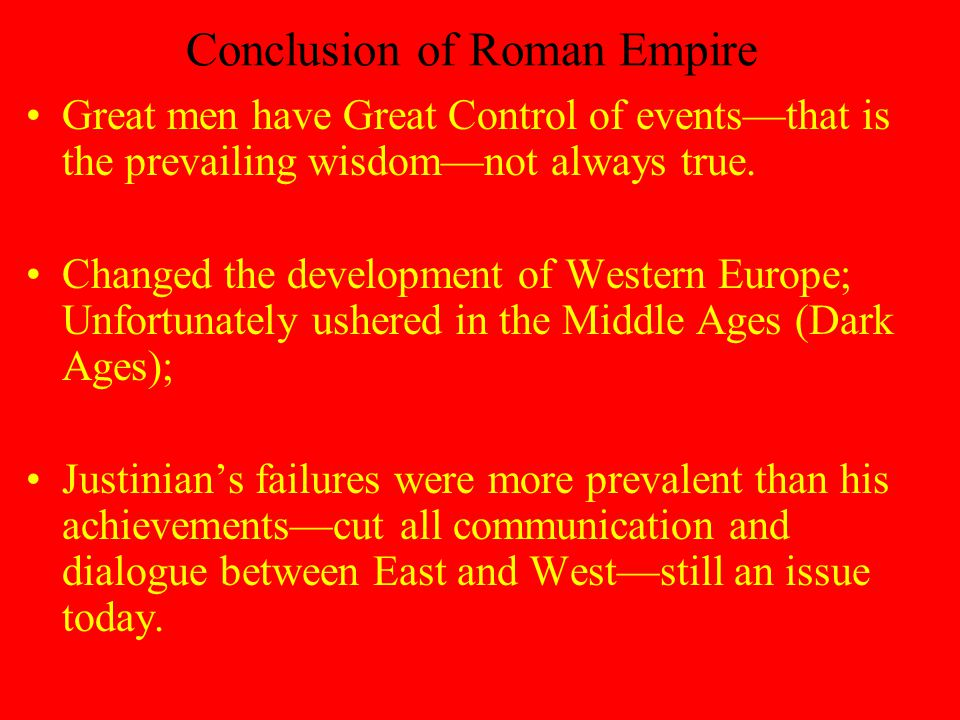 Conclusion of Roman Empire Great men have Great Control of events—that is the prevailing wisdom—not always true.
