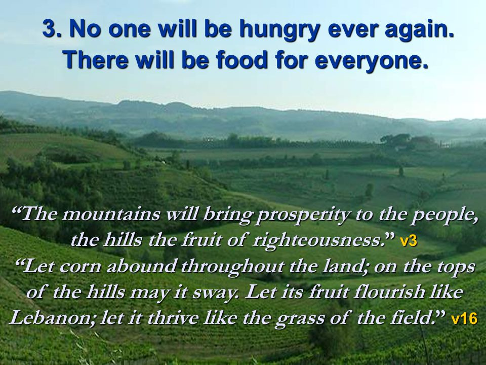 3. No one will be hungry ever again. There will be food for everyone.