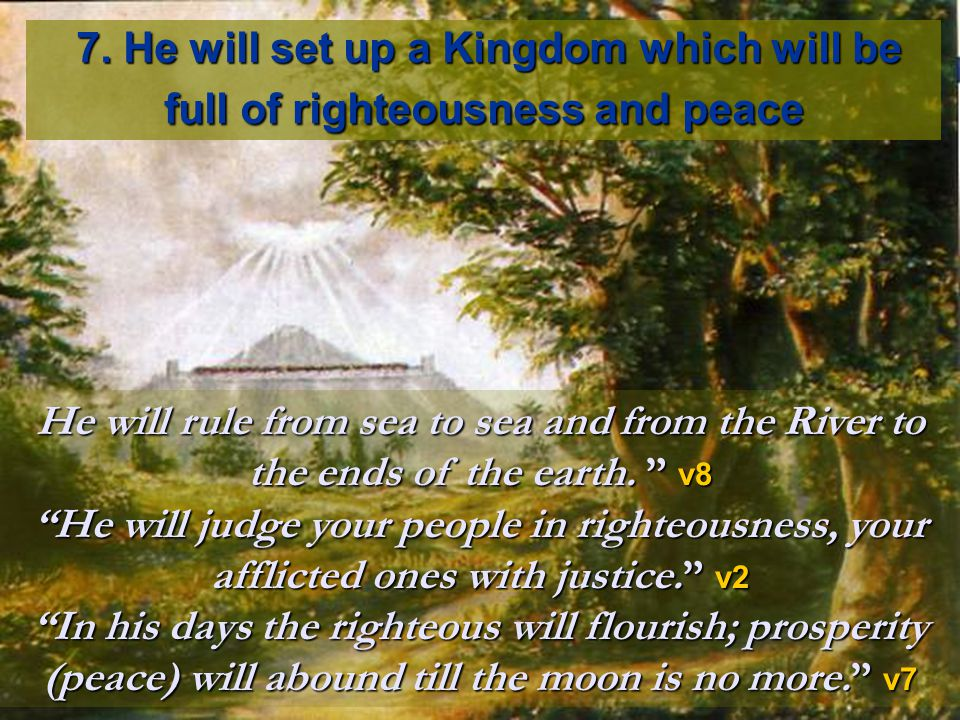7. He will set up a Kingdom which will be full of righteousness and peace 7.