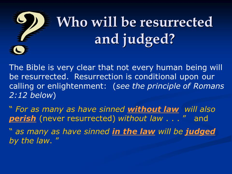 The Bible is very clear that not every human being will be resurrected.
