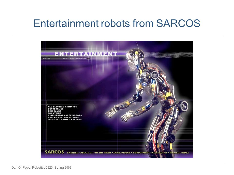 Dan O. Popa, Robotics 5325, Spring 2006 Entertainment robots from SARCOS