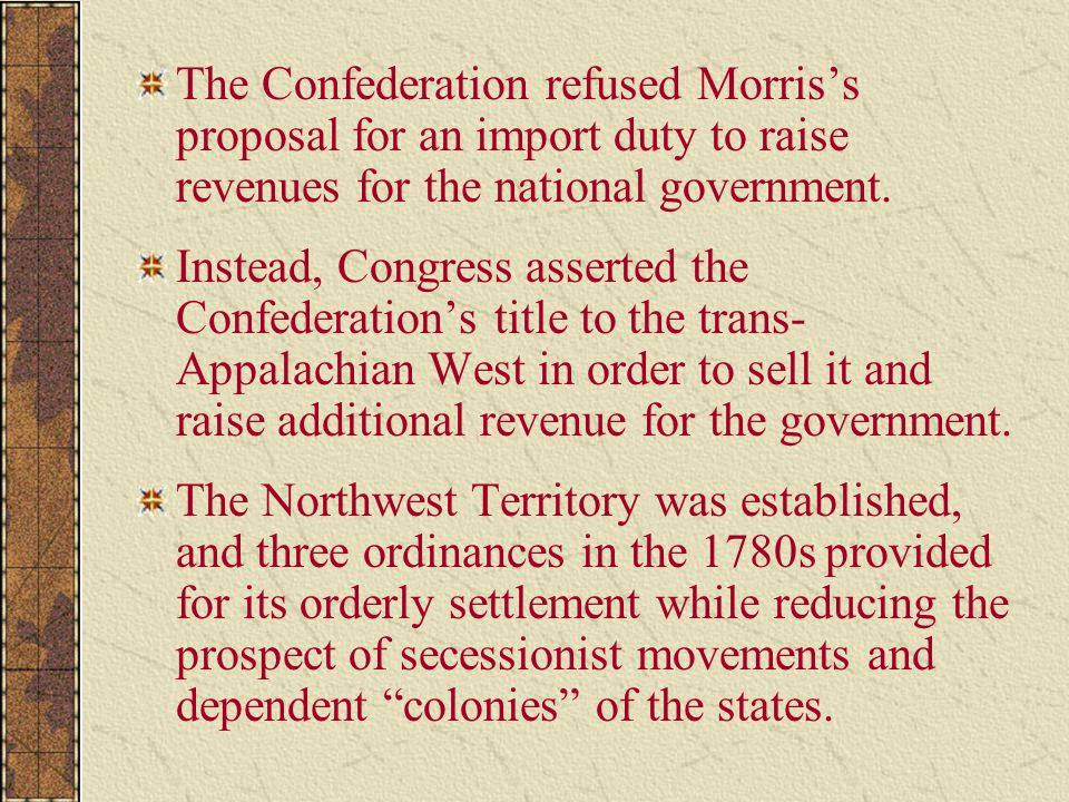 The Confederation refused Morris's proposal for an import duty to raise revenues for the national government.