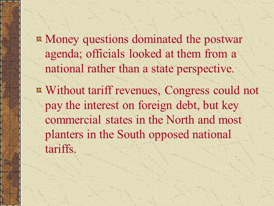 Money questions dominated the postwar agenda; officials looked at them from a national rather than a state perspective.