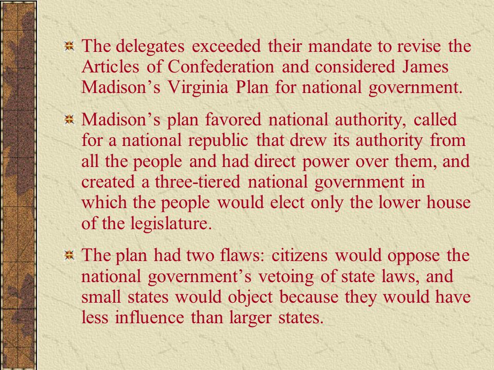 The delegates exceeded their mandate to revise the Articles of Confederation and considered James Madison's Virginia Plan for national government.