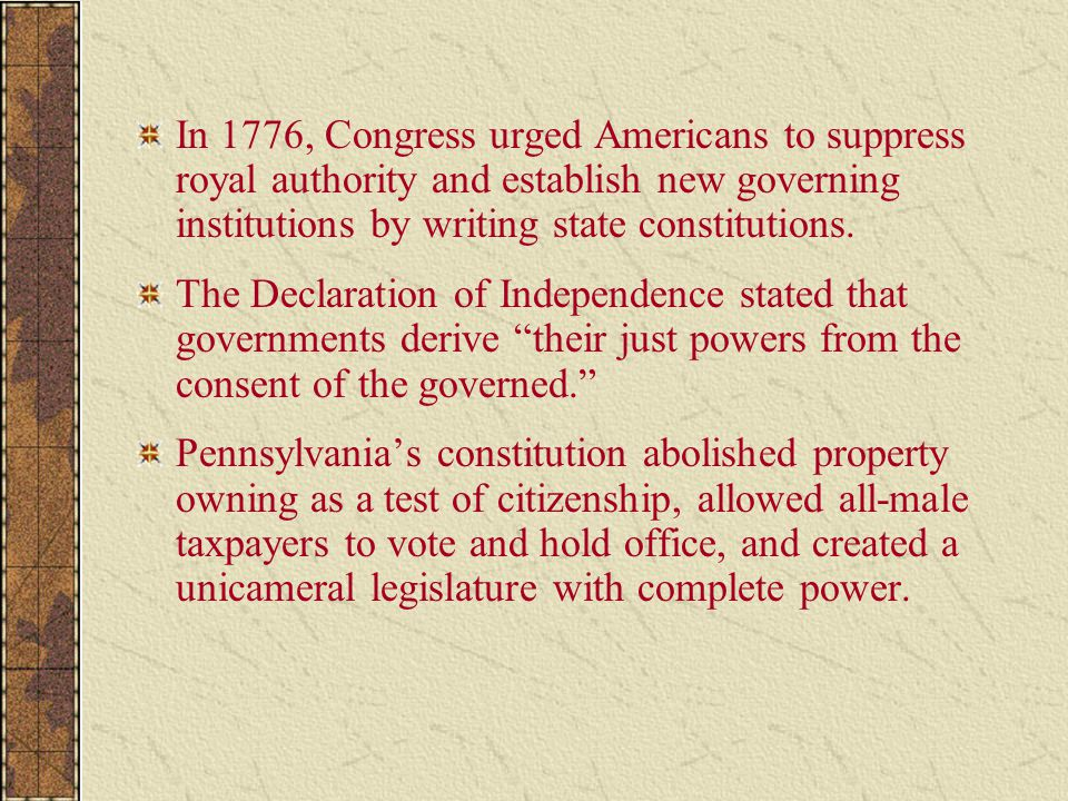 In 1776, Congress urged Americans to suppress royal authority and establish new governing institutions by writing state constitutions. The Declaration