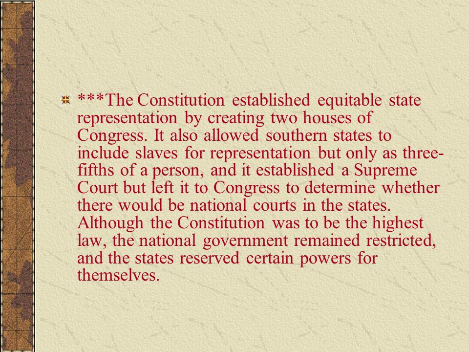 ***The Constitution established equitable state representation by creating two houses of Congress.
