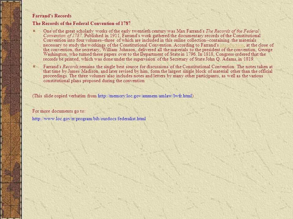 Farrand's Records The Records of the Federal Convention of 1787 One of the great scholarly works of the early twentieth century was Max Farrand's The