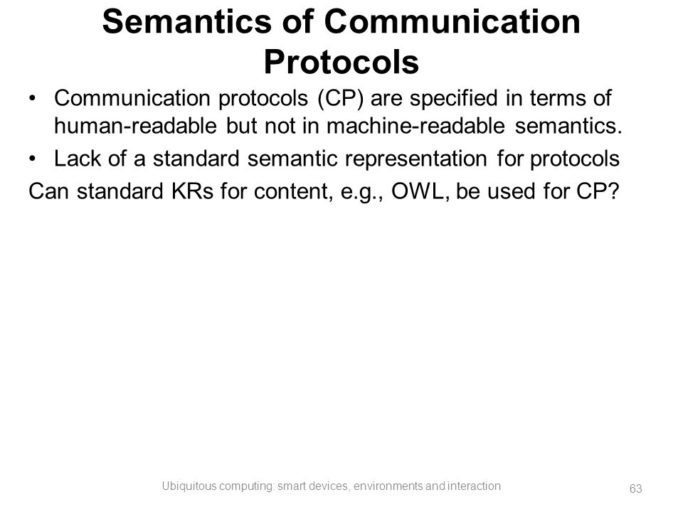 Semantics of Communication Protocols Communication protocols (CP) are specified in terms of human-readable but not in machine-readable semantics. Lack