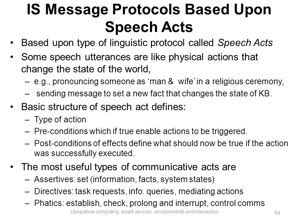 IS Message Protocols Based Upon Speech Acts Based upon type of linguistic protocol called Speech Acts Some speech utterances are like physical actions