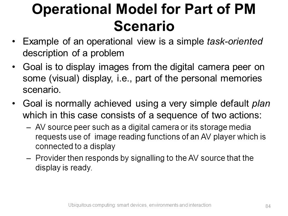 Example of an operational view is a simple task-oriented description of a problem Goal is to display images from the digital camera peer on some (visu