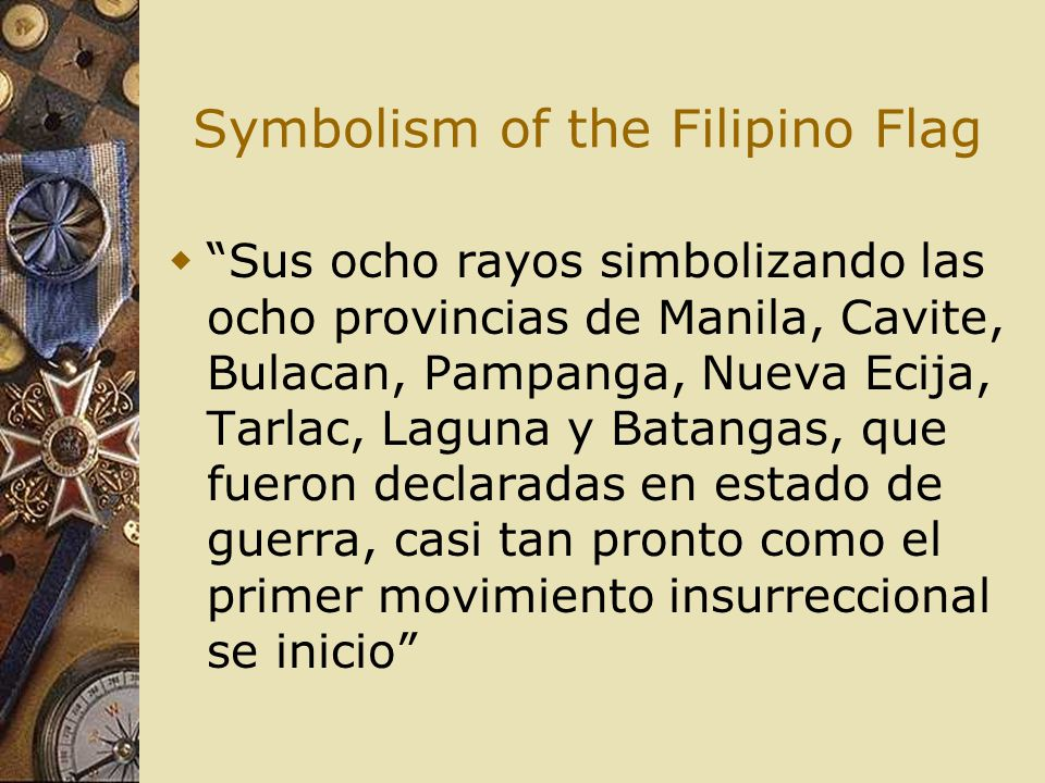 "Symbolism of the Filipino Flag  ""Sus ocho rayos simbolizando las ocho provincias de Manila, Cavite, Bulacan, Pampanga, Nueva Ecija, Tarlac, Laguna y"