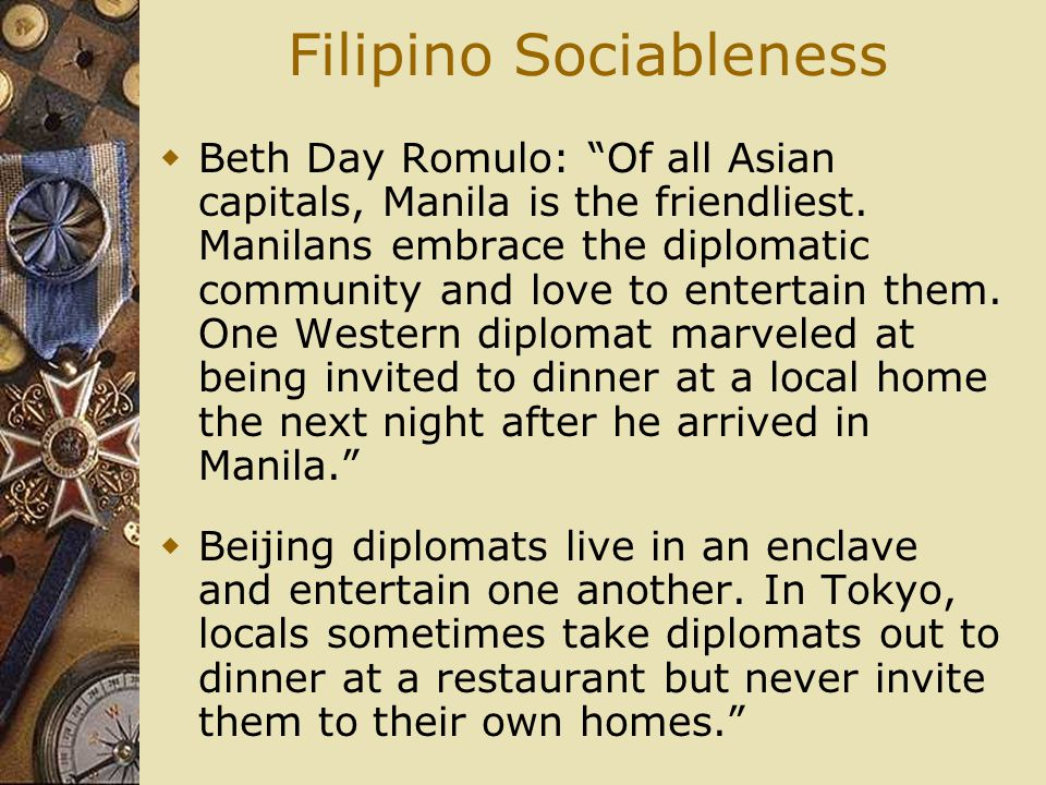 """Filipino Sociableness  Beth Day Romulo: """"Of all Asian capitals, Manila is the friendliest. Manilans embrace the diplomatic community and love to ente"""