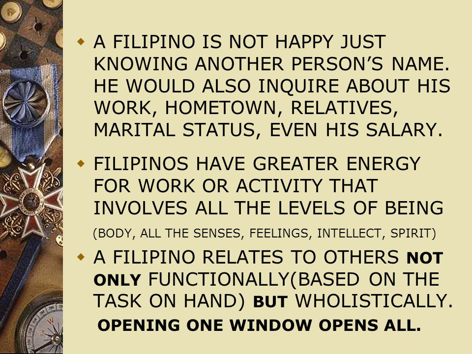  A FILIPINO IS NOT HAPPY JUST KNOWING ANOTHER PERSON'S NAME.