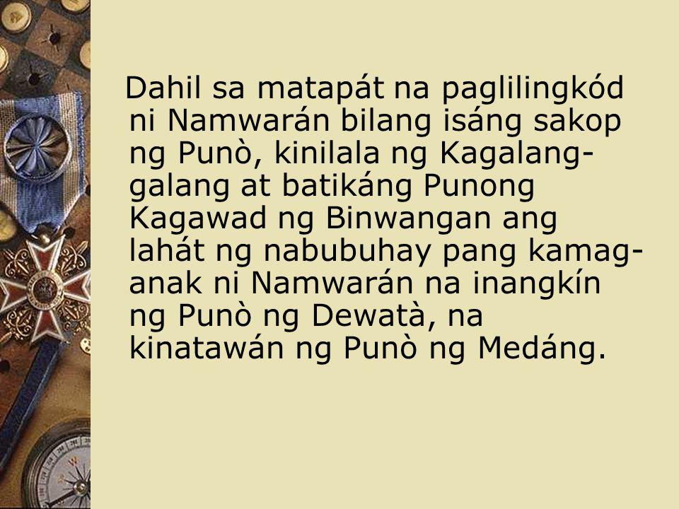 Dahil sa matapát na paglilingkód ni Namwarán bilang isáng sakop ng Punò, kinilala ng Kagalang- galang at batikáng Punong Kagawad ng Binwangan ang lahá