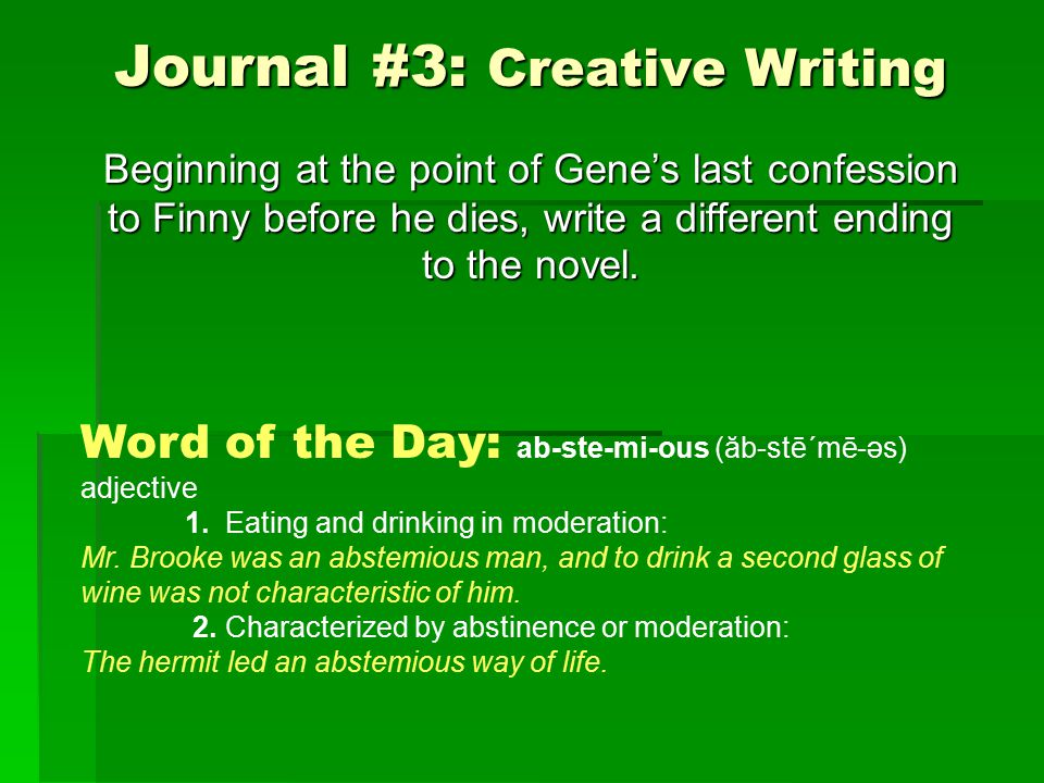 Journal #3: Creative Writing Beginning at the point of Gene's last confession to Finny before he dies, write a different ending to the novel.