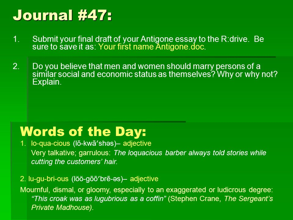 Journal #47: 1.Submit your final draft of your Antigone essay to the R:drive.
