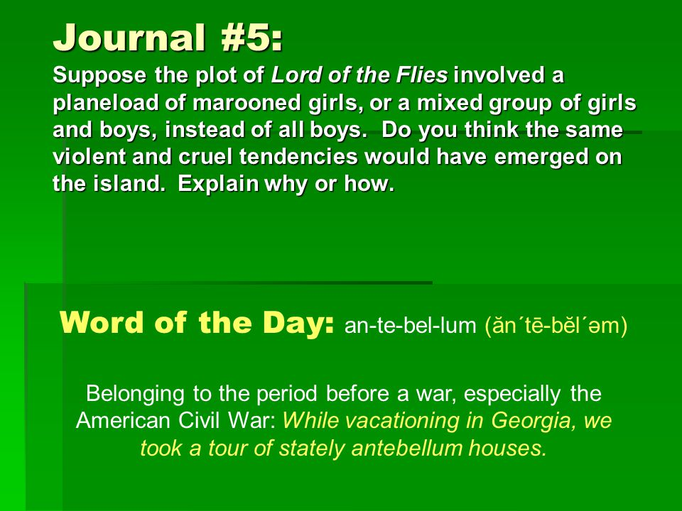 Journal #5: Suppose the plot of Lord of the Flies involved a planeload of marooned girls, or a mixed group of girls and boys, instead of all boys.