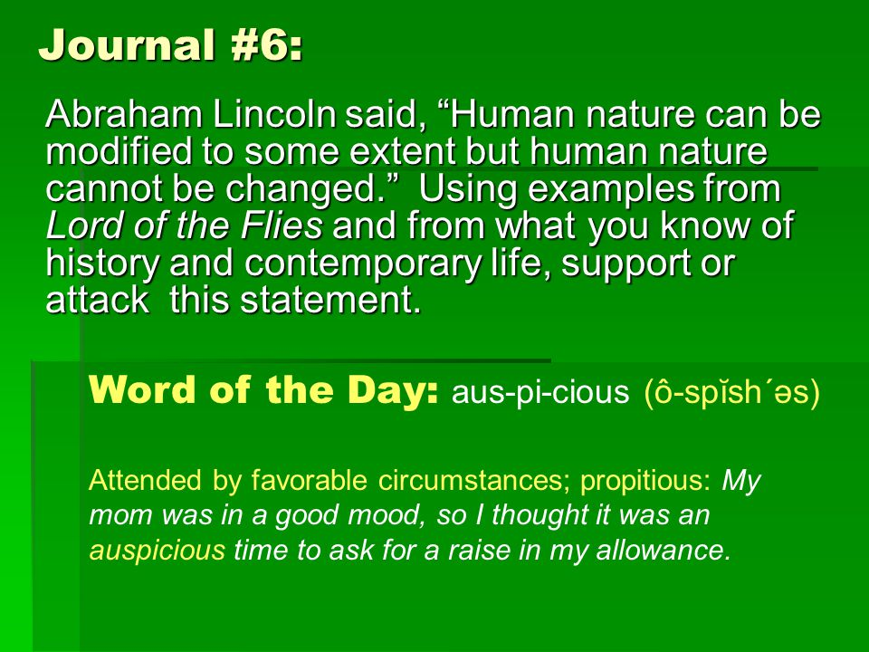 Journal #6: Abraham Lincoln said, Human nature can be modified to some extent but human nature cannot be changed. Using examples from Lord of the Flies and from what you know of history and contemporary life, support or attack this statement.