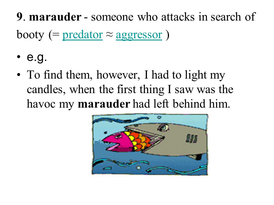 9. marauder - someone who attacks in search of booty (= predator ≈ aggressor )predatoraggressor e.g. To find them, however, I had to light my candles,