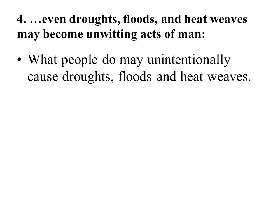 4. …even droughts, floods, and heat weaves may become unwitting acts of man: What people do may unintentionally cause droughts, floods and heat weaves