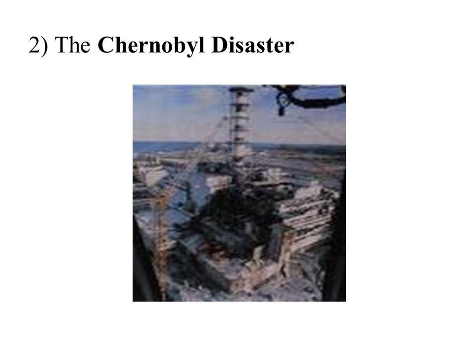 2) The Chernobyl Disaster